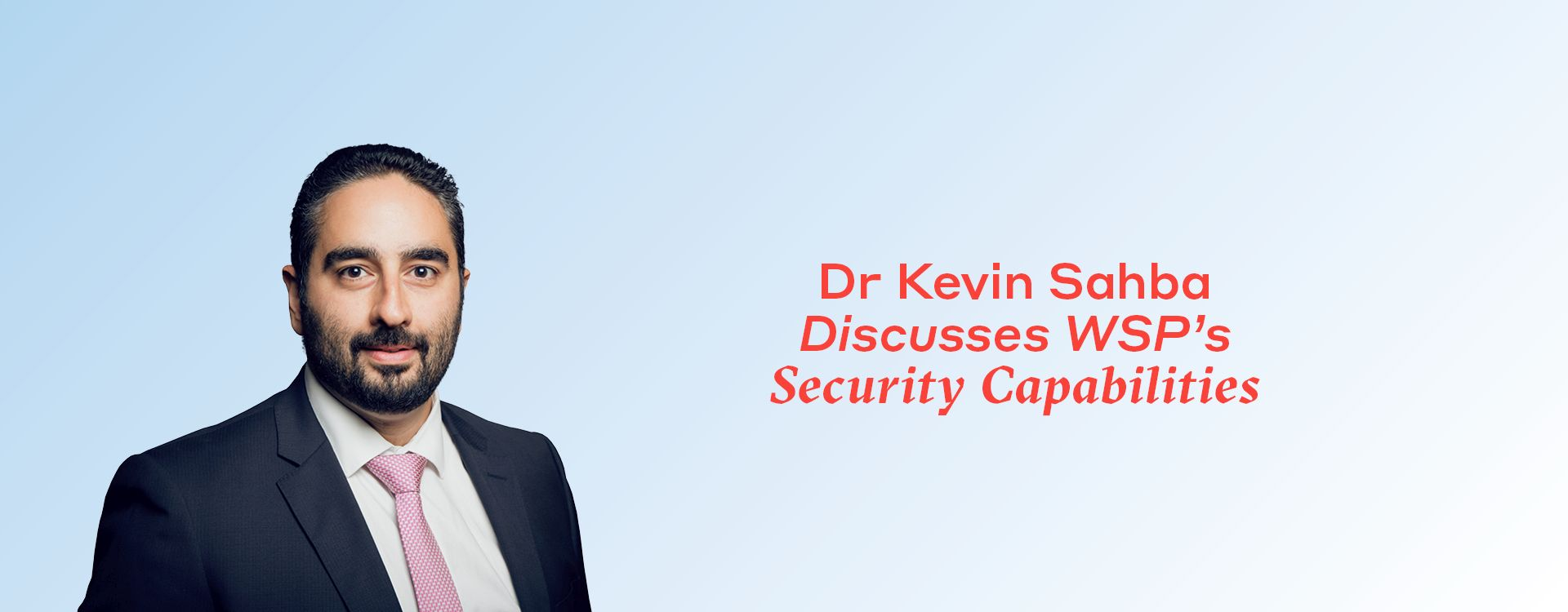 Dr Kevin Sahba, WSP's ANZ Discipline Lead for Security Risk Management and Information Resilience, discusses improving the security, risk and resilience posture of organisations.
