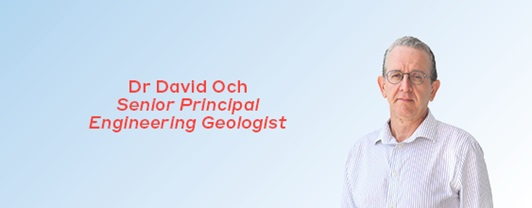 Dr David Och, Senior Principal Engineering Geologist