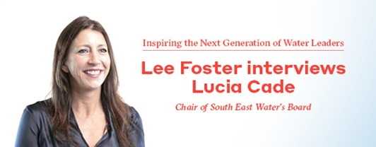 Lee Foster interviews Lucia Cade, Chair of South East Water's Board
